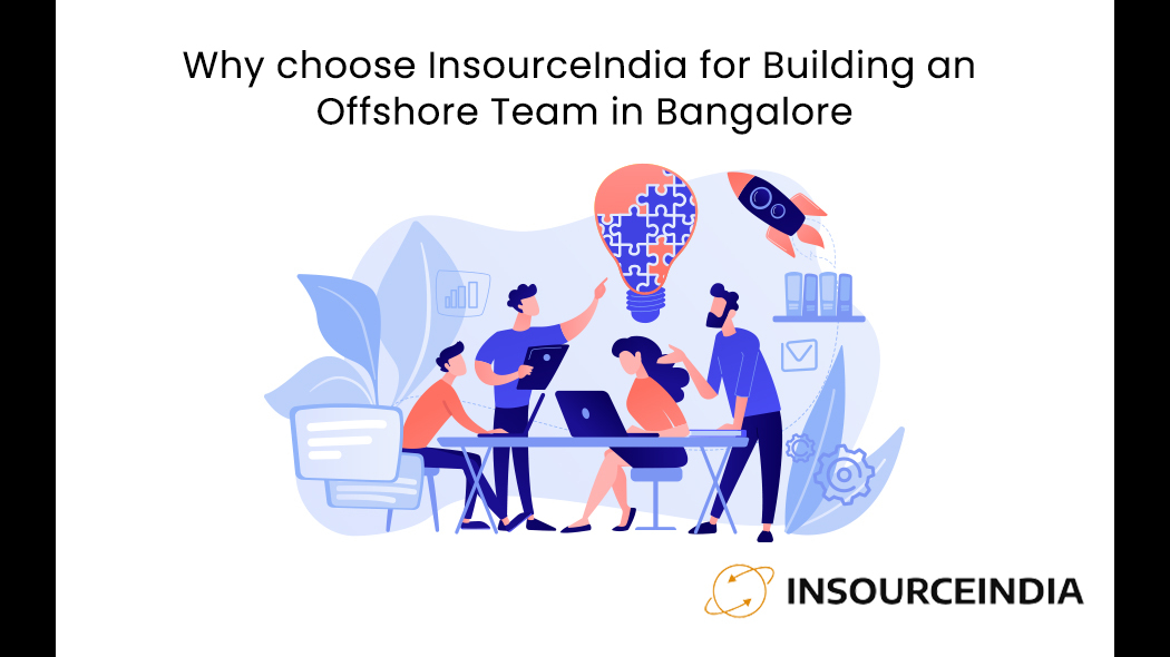 Why choose InsourceIndia for Building an Offshore Team in Bangalore